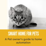 Smart Home For Pets: A Pet Owners Guide To Home AutomationMaking your smart home pet friendly